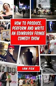 Ian Fox - How To Produce, Perform And Write An Edinburgh Fringe Comedy Show