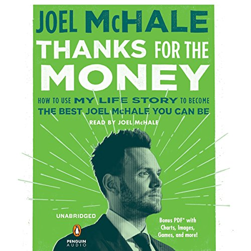 Thanks for the Money     How to Use My Life Story to Become the Best Joel McHale You Can Be              By:                                                                                                                                 Joel McHale                               Narrated by:                                                                                                                                 Joel McHale                      Length: 5 hrs and 43 mins     249 ratings     Overall 4.3