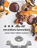 Mes 100 recettes favorites avec mon robot-cuiseur: Carnet de recettes à compléter (adapter aux robots-cuiseurs), une page par recette / 115 pages au ... 21x28 cm / Pour utilisateurs d'autocuiseurs /