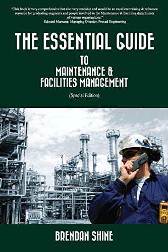Compare Textbook Prices for The Essential Guide To Maintenance & Facilities Management 2 Edition ISBN 9781548604431 by Shine, Brendan