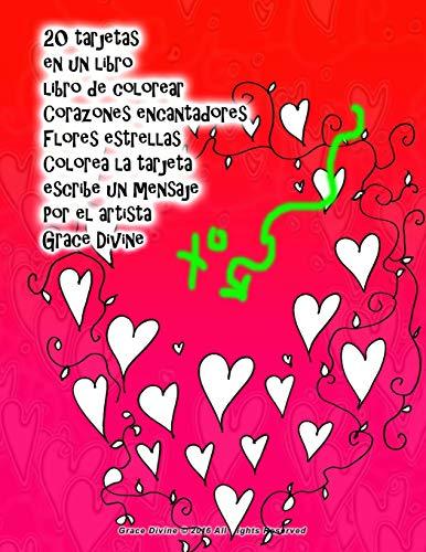 20 tarjetas en un libro libro de colorear Corazones encantadores Flores estrellas Colorea la tarjeta escribe un mensaje Por el artista Grace Divine (LIBROS EN ESPAÑOL DIVERTIDOS - FUN SPANISH BOOKS)