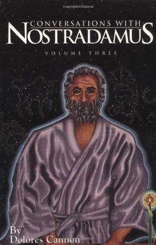 Conversations with Nostradamus Volume III: His Prophecies Explained