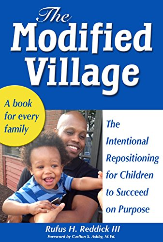 Raising Children:The Modified Village: The Intentional Repositioning for Children to Succeed on Purpose