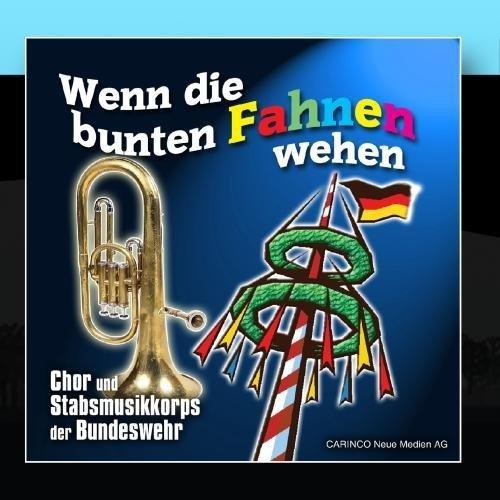 Wenn Die Bunten Fahnen Wehen by Chor Und Stabsmusikkorps Der Bundeswehr (2011-01-17?