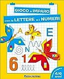 Gioco e imparo con le lettere e i numeri. 4-6 anni