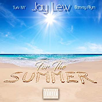 For the Summer (feat. Turk Ny & Banxsy Aliym)