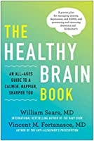 The Healthy Brain Book: An All-Ages Guide to a Calmer, Happier, Sharper You: A proven plan for managing anxiety, depression, and ADHD, and preventing and reversing dementia and Alzheimer's