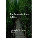 The Complete Scala Tutorial: Included With Project Examples (English Edition)