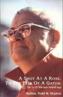 A Shot at a Rose, to the Bite of a Gator: The '75-'78 Ohio State Football Saga by Todd W. Skipton (1993-11-02)