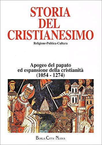 Storia del cristianesimo. Religione, politica, cultura. Apogeo del papato ed espansione della cristianità (1054-1274) (Vol. 5)
