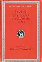 Declamations, Volume II: Controversiae, Books 7-10. Suasoriae. Fragments (Loeb Classical Library)