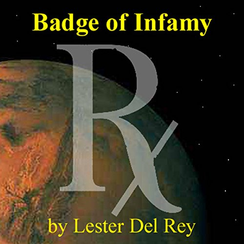 Badge of Infamy                   By:                                                                                                                                 Lester Del Rey                               Narrated by:                                                                                                                                 Emmett Casey                      Length: 3 hrs and 28 mins     6 ratings     Overall 3.5