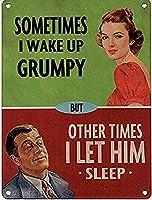 時々私は不機嫌に目覚めますが、他の時には彼を眠らせます。ブリキのサインヴィンテージ鉄の絵画金属板ノベルティ装飾クラブカフェバー。