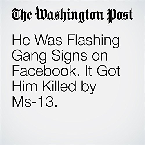 He Was Flashing Gang Signs on Facebook. It Got Him Killed by Ms-13. copertina