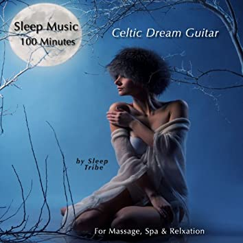 Sleep Music - 100 Minutes: Celtic Dream Guitar (For Massage, Spa & Relaxation)