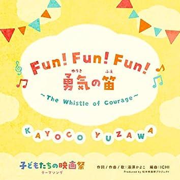 Fun! Fun! Fun! Yuukino Fue The Whistle of Courage