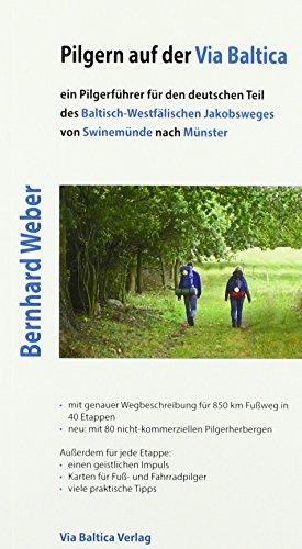 Pilgern auf der Via Baltica: ein Pilgerführer für den deutschen Teil des Baltisch-Westfälischen Jakobsweges von Swinemünde nach Münster