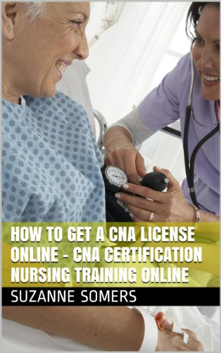 How to Get a CNA License Online - CNA Certification Nursing Training Online (English Edition)