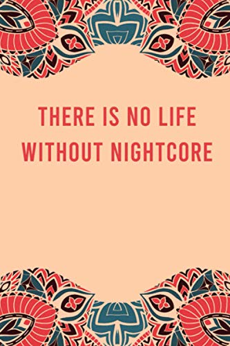 There is no life without nightcore: lined notebook for writing & note taking, funny journal for nightcore lovers, appreciation birthday christmas gag gift for women men teen coworker friend