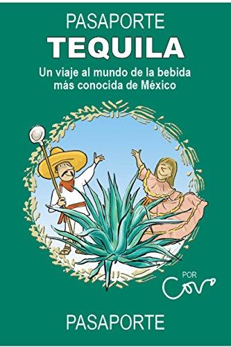 Pasaporte Tequila: Un viaje a la bebida más conocida de México (Serie Pasaportes nº 1) (Spanish Edition)