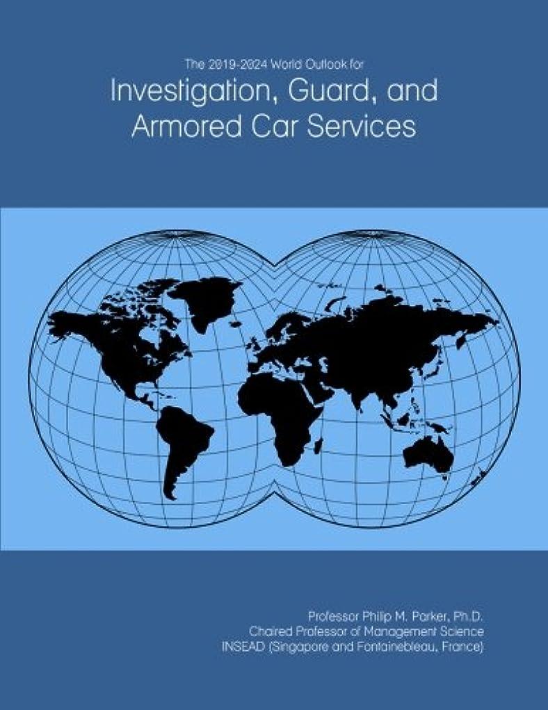 リハーサルバンジージャンプ米ドルThe 2019-2024 World Outlook for Investigation, Guard, and Armored Car Services