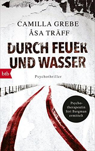 Durch Feuer und Wasser: Psychothriller (Psychotherapeutin Siri Bergmann ermittelt 5)