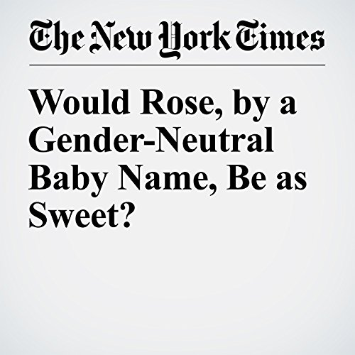 Would Rose, by a Gender-Neutral Baby Name, Be as Sweet? cover art