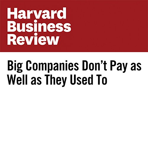 Big Companies Don't Pay as Well as They Used To | Walter Frick