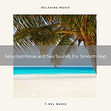 Selected Noise and Sea Sounds For Smooth Nap