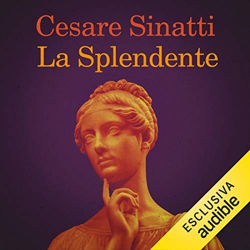 La Splendente                   Di:                                                                                                                                 Cesare Sinatti                               Letto da:                                                                                                                                 Ascanio Fiori                      Durata:  8 ore e 29 min     Non sono ancora presenti recensioni clienti     Totali 0,0