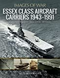 Essex Class Aircraft Carriers, 1943–1991: Rare Photographs from Naval Archives (Images of War) (English Edition)