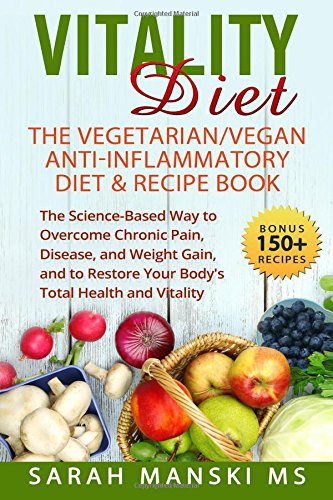 Compare Textbook Prices for The Vitality Diet: The Vegetarian/Vegan Anti-Inflammatory Diet & Recipe Book: The Science-Based Way to Overcome Chronic Pain, Disease, and Weight ... Restore Your Body's Total Health and Vitality  ISBN 9781542531733 by Manski MS., Sarah Grace,Stein, Dr. Jill
