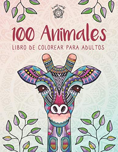 100 Animales - Libro de colorear para adultos: Creatividad, concentración y relajación con mandalas animales antiestrés para adultos