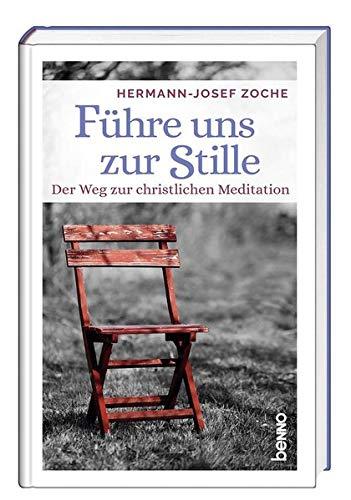 Führe uns zur Stille: Der Weg zur christlichen Meditation