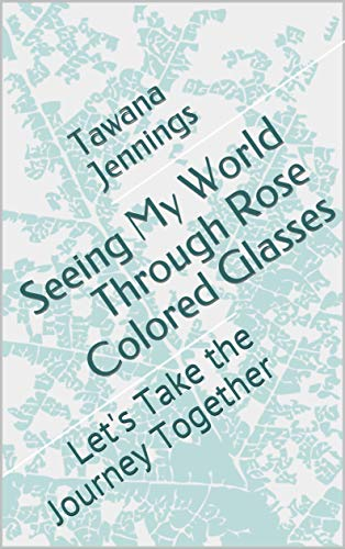 Seeing My World Through Rose Colored Glasses: Let's Take the Journey Together (English Edition)