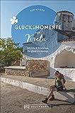Bruckmann Reiseführer: Glücksmomente Kreta. 83 Erlebnisse & Aktivitäten, die glücklich machen. Insider-Tipps für authentische Erlebnisse. Mit ... 146 Orte und Erlebnisse, die glücklich machen