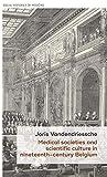 Medical societies and scientific culture in nineteenth-century Belgium (Social Histories of Medicine)