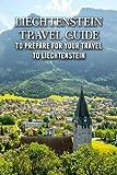 Liechtenstein Travel Guide: To Prepare for Your Travel to Liechtenstein: Everything You Should Know To Travel in Liechtenstein