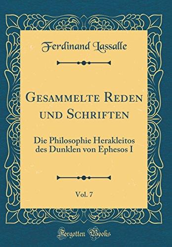 Gesammelte Reden und Schriften, Vol. 7: Die Philosophie Herakleitos des Dunklen von Ephesos I (Classic Reprint)