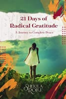 21 Days of Radical Gratitude: A Journey to Complete Peace