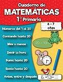 Cuaderno de matemáticas 1º Primaria: Sumas, Resta, Aprender números, Primeros ejercicios de cálculo, Cuentas, Formas para niños de 6 a 7 años (Cuaderno de práctica)