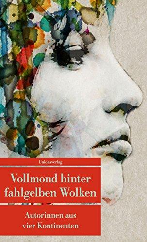 Vollmond hinter fahlgelben Wolken: Autorinnen aus vier Kontinenten (Unionsverlag Taschenbücher)