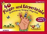 40 Finger- und Körperspiele für die Krippe: Sprachförderung, Bewegung, Pflegerituale