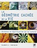 La géométrie cachée de la vie - Science et spiritualité de la nature