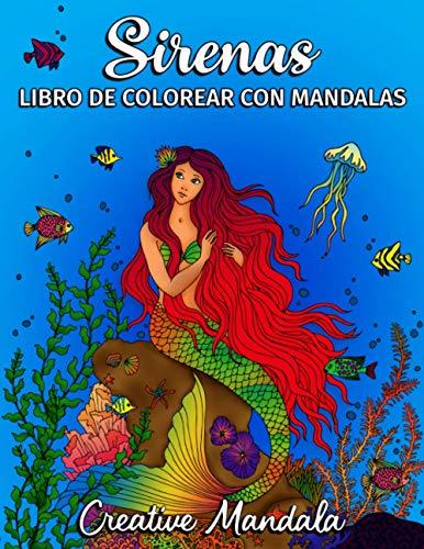 Sirenas - Libro de Colorear con Mandalas: Libro de Colorear para Adultos con Sirenas, Peces y Reino Submarino. Libro de Colorear Antiestrés. Mandalas para Colorear