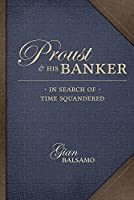 Proust & His Banker: In Search of Time Squandered