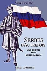 Serbes d'autrefois - Aux origines de la Serbie moderne de Georges Castellan
