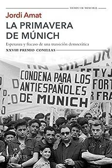La primavera de Múnich: Esperanza y fracaso de una transición democrática. XXVIII Premio Comillas de [Jordi Amat]