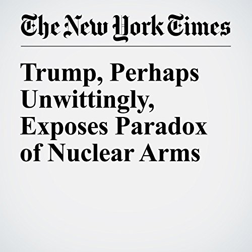 Trump, Perhaps Unwittingly, Exposes Paradox of Nuclear Arms cover art