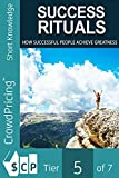 Success Rituals: Discover Empowering Success Habits And Apply Them In Your Life To Achieve Destined Greatness! (English Edition)